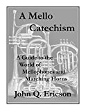 A Mello Catechism: A Guide to the World of Mellophones and Marching Horns (English Edition)