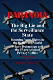 Paranoia The Big Lie and the Surveillance State: Knowing Your Rights in the High-Tech World Where Technology and the Expectation of Privacy Collide (English Edition)