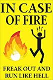 In Case Of Fire,Freak out and Run Like Hell | Fire Exit Signage | Door Posters | Wall Posters-funny Size-9x6 Inch | 7695009UPC