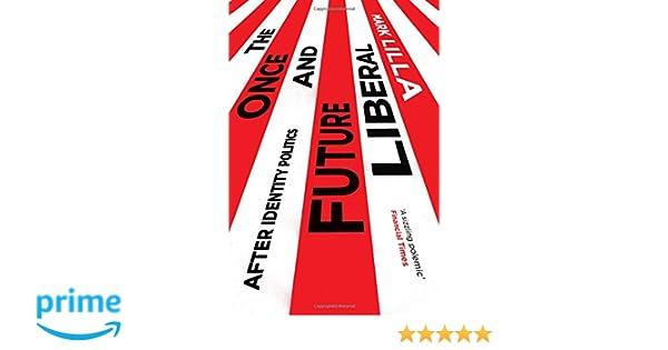 1c56e64b347b The Once and Future Liberal  After Identity Politics  Amazon.de  Mark  Lilla  Fremdsprachige Bücher