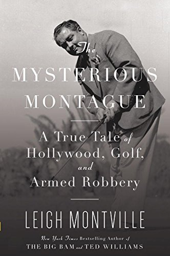 The Mysterious Montague: A True Tale of Hollywood, Golf, and Armed Robbery (English Edition)