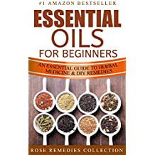 Essential Oils For Beginners: An Essential Guide To Herbal Medicine and DIY Remedies (Essential Oils and Aromatherapy For Beginners Book 1) (English Edition)