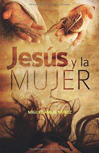 Jesús y la mujer por Dr. Miguel Ángel Núñez