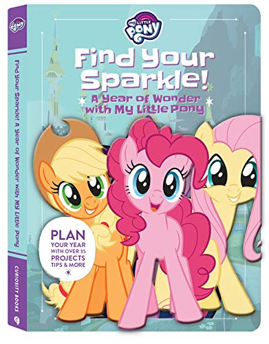 Find Your Sparkle! a Year of Wonder with My Little Pony