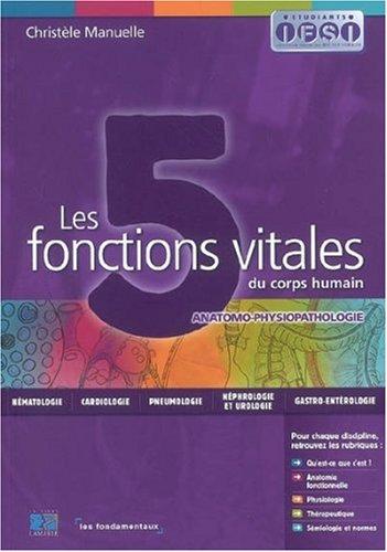 Les 5 fonctions vitales du corps humain: Anatomo-physiopathologie - Les fondamentaux
