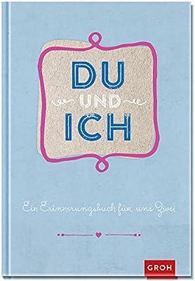Du und ich: Ein Erinnerungsbuch fuer uns zwei 128-seitiges Eintragbuch zum gemeinsamen Ausfuellen fuer Paare (GROH Erinnerungsalbum)