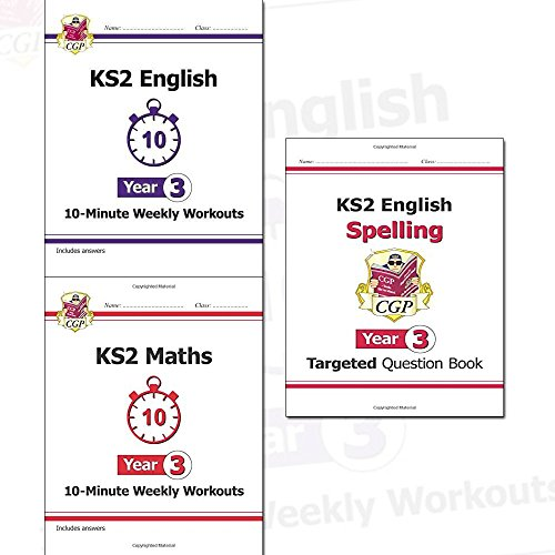 KS2 New Curriculum Year 3 CGP Books Collection 3 Books Set (English 10-Minute Weekly Workouts, Maths 10-Minute Weekly Workouts, English Targeted Question Book: Spelling)