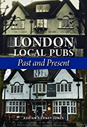 London Local Pubs: Past and Present by Adrian Tierney-Jones (2015-10-20)