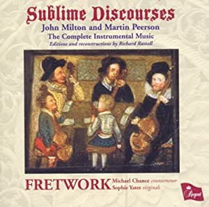 Sublime Discourses: John Milton and Martin Peerson  - The Complete Instrumental Music