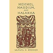 Heschel, Hasidism and Halakha