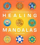 Healing Mandalas: 30 Inspiring Meditations to Soothe Your Mind, Body and Soul