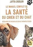 Le manuel complet de la santé du chien et du chat: Découvrez de nouvelles voies thérapeutiques...