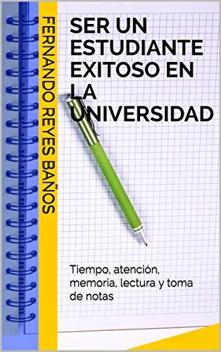 Ser un estudiante exitoso en la universidad: Tiempo, atención, memoria, lectura y toma de notas