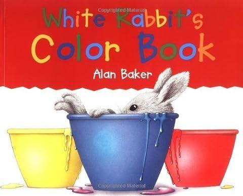 White Rabbit's Color Book (Little Rabbit Books) by Baker, Alan (1999) Paperback