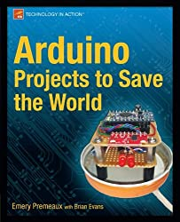 Arduino Projects to Save the World by Emery Premeaux (2011-12-06)