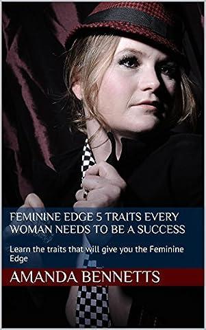 Feminine Edge 5 Traits Every Woman Needs to be a