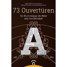 73 Ouvertüren: Die Buchanfänge der Bibel und ihre Botschaft