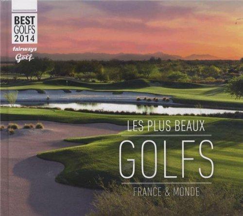 BEST GOLFS 2014 - LES PLUS BEAUX GOLFS FRANCE ET MONDE (L'EQ.LIVRES ILL) por Collectif
