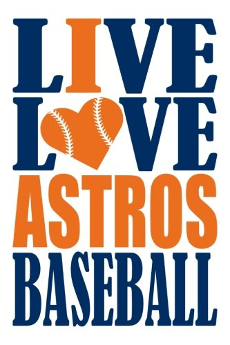 Live Love Astros Baseball Journal: A lined notebook for the Houston Astros fan, 6x9 inches, 200 pages. Live Love Baseball in blue and I Heart Astros in orange. (Sports Fan Journals) por WriteDrawDesign