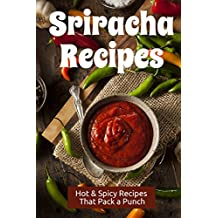 Sriracha Recipes: Hot & Spicy Recipes that Pack a Punch (English Edition)
