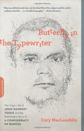 Butterfly in the Typewriter: The Tragic Life of John Kennedy Toole and the Remarkable Story of A Confederacy of Dunces por Cory MacLauchlin