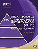 Organizational Project Management Maturity Model (Opm3 ) (2013-09-01)