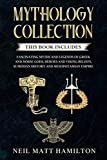Mythology Collection: This book includes: Fascinating Myths and Legends of Greek and Norse Gods, Heroes and Viking beliefs, Sumerian History and Mesopotamian Empire
