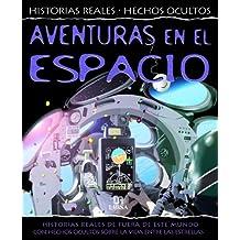 Aventuras en el Espacio: Historias Reales del Espacio con Hechos Ocultos sobre la Vida entre las Estrellas (Hechos Reales. Hechos Ocultos)