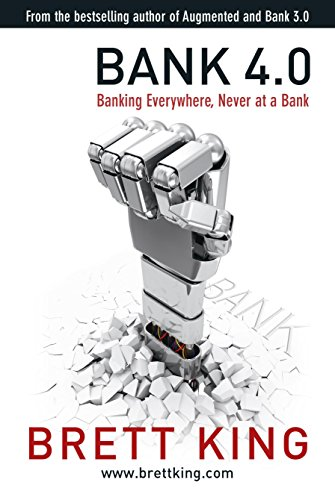 Bank 4.0: Banking everywhere, never at a bank por Brett King