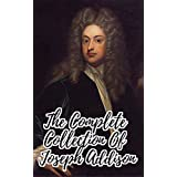 The Complete Collection Of Joseph Addison (Collection Of 12 Works Including Essays and Tales, The Coverley Papers, Cato, The Spectator, And More) (English Edition)