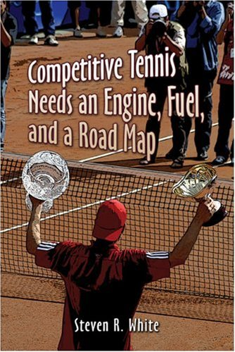 Competitive Tennis Needs an Engine, Fuel, and a Road Map por Steven R. White