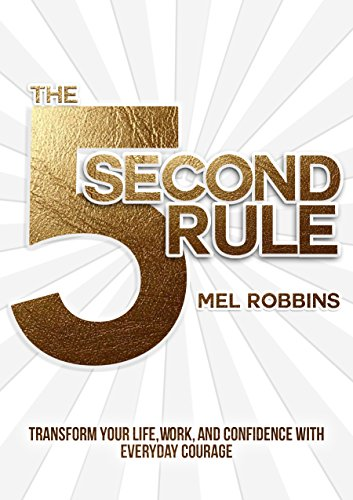 the-5-second-rule-transform-your-life-work-and-confidence-with-everyday-courage-english-edition