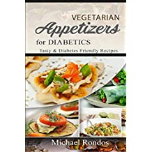 Vegetarian Appetizers for Diabetics: Tasty and diabetes friendly recipes (English Edition)