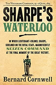 Sharpe's Waterloo: The Waterloo Campaign, 15-18 June, 1815 (The Sharpe Series, Book 20) par [Cornwell, Bernard]