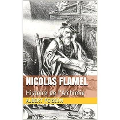 Nicolas Flamel: Histoire de l'Alchimie