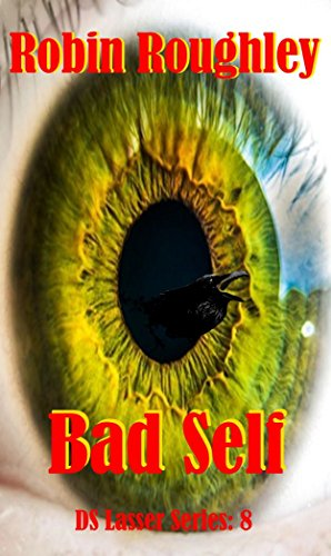 Bad Self: DS Lasser series volume eight (The DS Lasser series Book 8) by [Roughley, Robin]