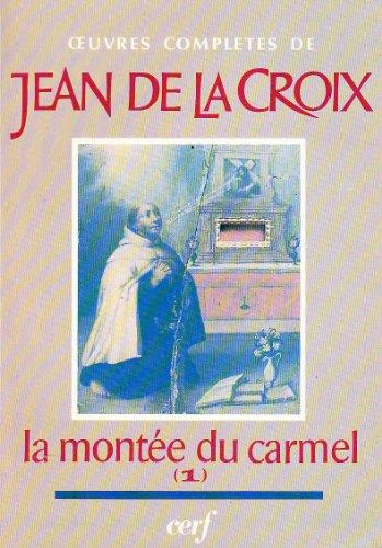 Oeuvres complètes de Saint Jean de la Croix: La Montée du Carmel, Tome 1 par Jean de la Croix