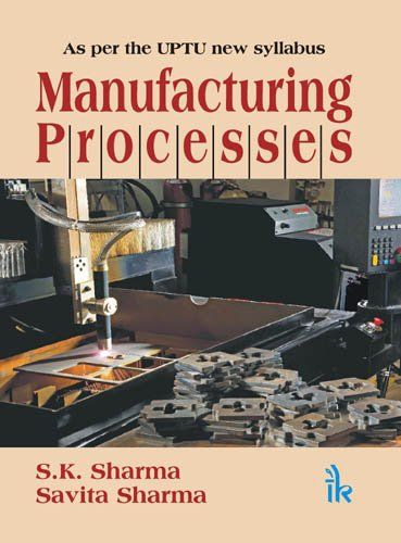 Manufacturing Processes: As per the UPTU new Syllabus