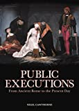 Public Executions: From Ancient Rome to the Present Day: From Ancient Rome to the Present Day (English Edition)