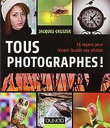 Tous photographes ! 55 leçons pour réussir toutes vos photos