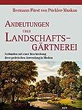 Andeutungen über Landschaftsgärtnerei: Verbunden mit einer Beschreibung ihrer praktischen Anwendung in Muskau
