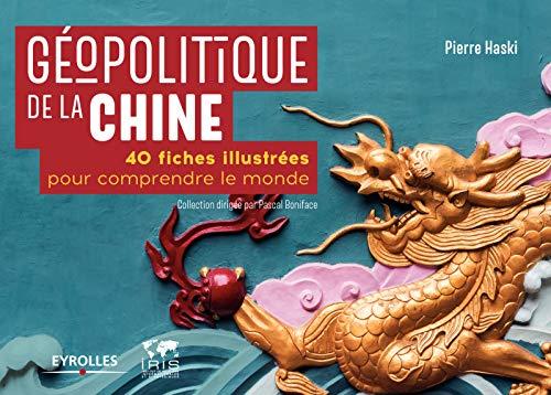 Géopolitique de la Chine: 40 fiches illustrées pour comprendre le monde par Pierre Haski