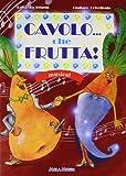 Cavolo... che frutta! Con CD Audio