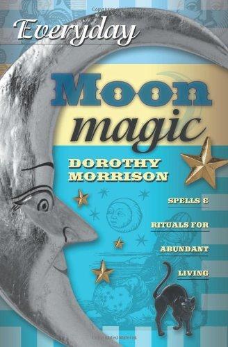 Everyday Moon Magic: Spells & Rituals for Abundant Living by Dorothy Morrison (January 08,2004)
