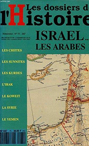 LES DOSSIERS DE L HISTOIRE N°75 : ISRAEL.... LES ARABES - LES CHIITES - LES SUNNITES - LES KURDES - L IRAK - LE KOWEIT - LA SYRIE - LE YEMEN.