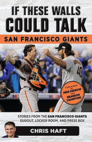 If These Walls Could Talk: San Francisco Giants: Stories from the San Francisco Giants Dugout, Locker Room, and Press