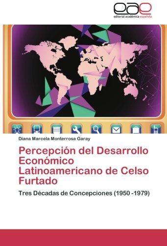 Percepción del Desarrollo Económico Latinoamericano de Celso Furtado: Tres Décadas de Concepciones (1950 -1979)