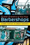 [( Street Dreams and Hip Hop Barbershops: Global Fantasy in Urban Tanzania[ STREET DREAMS AND HIP HOP BARBERSHOPS: GLOBAL FANTASY IN URBAN TANZANIA ] By Weiss, Brad ( Author )Apr-01-2009 Paperback By Weiss, Brad ( Author ) Paperback Apr - 2009)] Paperback