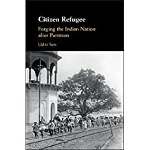 Citizen Refugee: Forging the Indian Nation after Partition