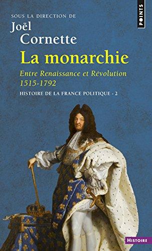 La Monarchie. Entre Renaissance et Rvolution 1515-1792. Histoire de la France politique